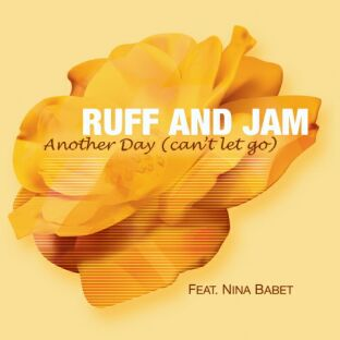 Ruff & Jam - Another Day (can't let go) feat. Nina Babet